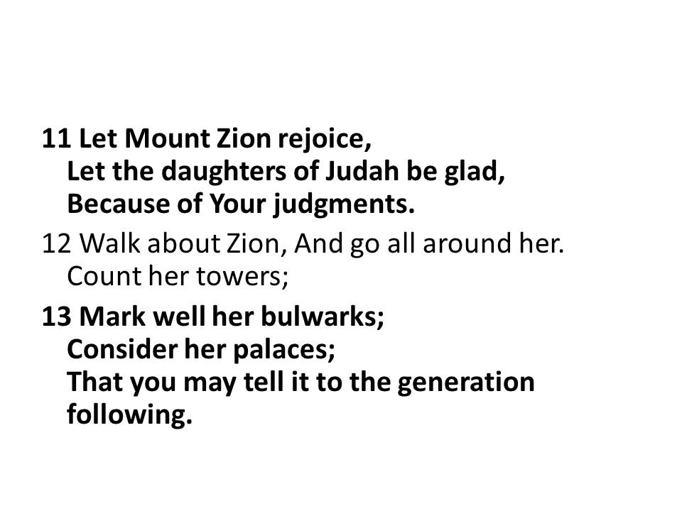 11 Let Mount Zion rejoice, Let the daughters of Judah be glad, Because of Your judgments.
