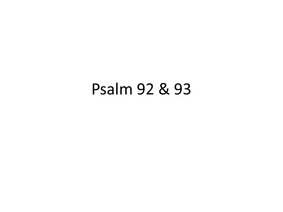 Psalm 92 & 93
