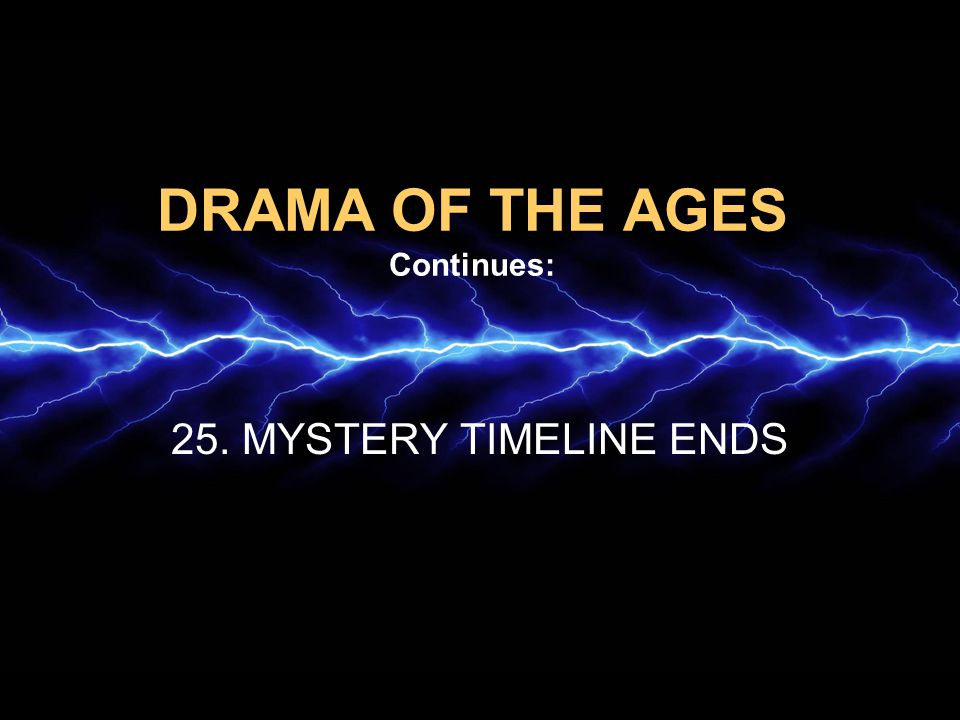 DRAMA OF THE AGES Continues: 25. MYSTERY TIMELINE ENDS