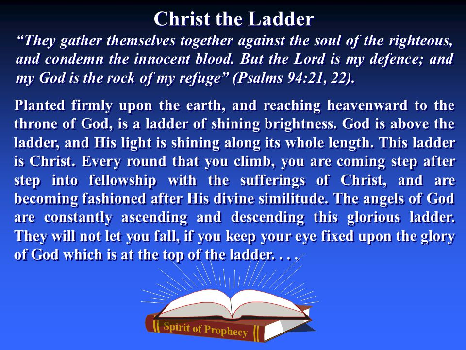 Christ the Ladder Planted firmly upon the earth, and reaching heavenward to the throne of God, is a ladder of shining brightness. God is above the lad
