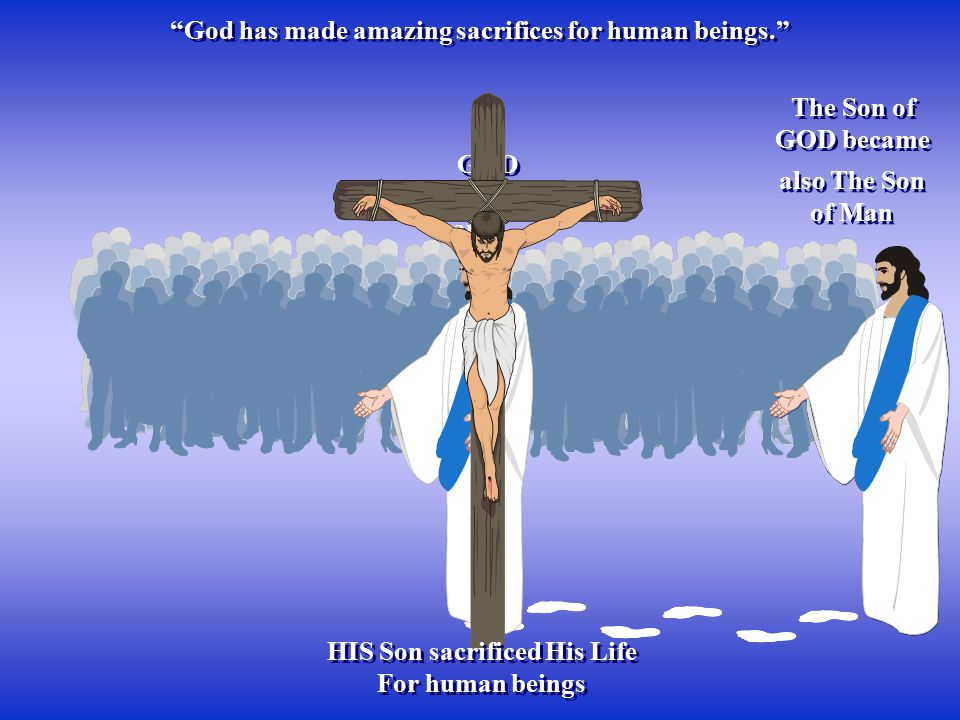"""God has made amazing sacrifices for human beings."" The Son of GOD became GOD sacrificed HIS Son, and… GOD sacrificed HIS Son, and… also The Son of Ma"