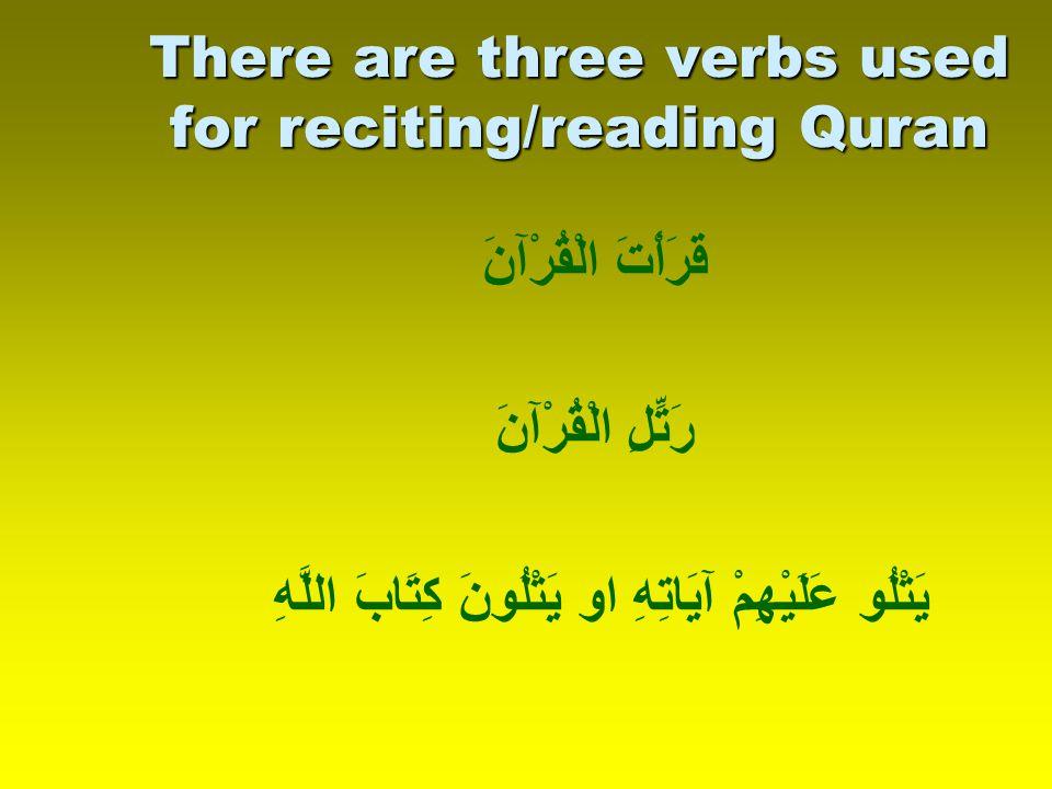 There are three verbs used for reciting/reading Quran قَرَأْتَ الْقُرْآنَ رَتِّلِ الْقُرْآنَ يَتْلُونَ كِتَابَ اللَّهِ او يَتْلُو عَلَيْهِمْ آيَاتِهِ