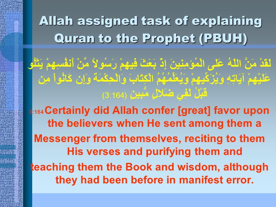 Allah assigned task of explaining Quran to the Prophet (PBUH) لَقَدْ مَنَّ اللّهُ عَلَى الْمُؤمِنِينَ إِذْ بَعَثَ فِيهِمْ رَسُولاً مِّنْ أَنفُسِهِمْ ي