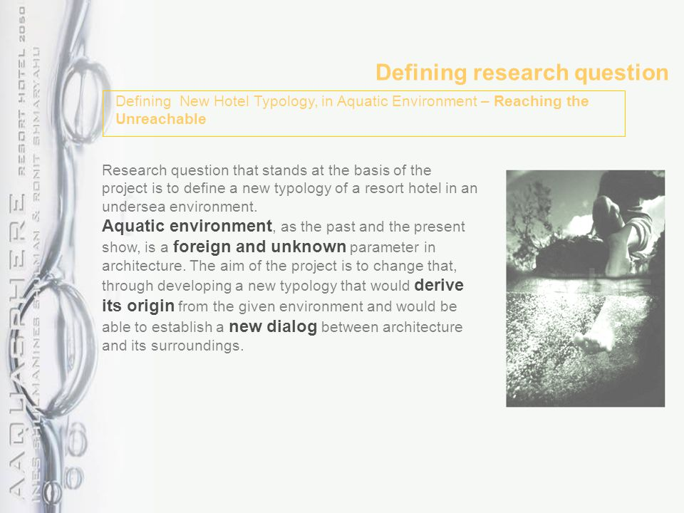 Defining research question Research question that stands at the basis of the project is to define a new typology of a resort hotel in an undersea environment.