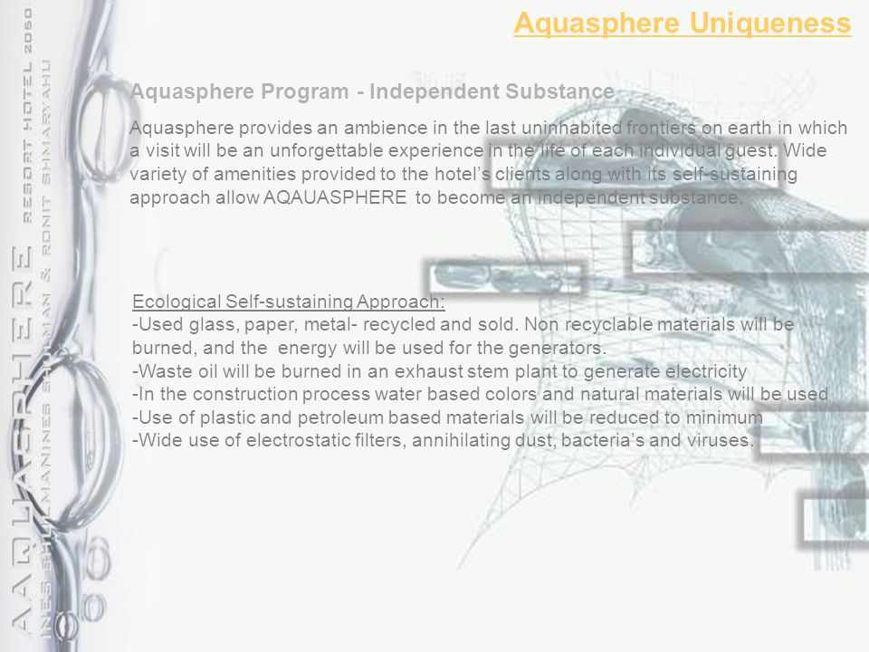 Aquasphere Uniqueness Aquasphere Program - Independent Substance Aquasphere provides an ambience in the last uninhabited frontiers on earth in which a