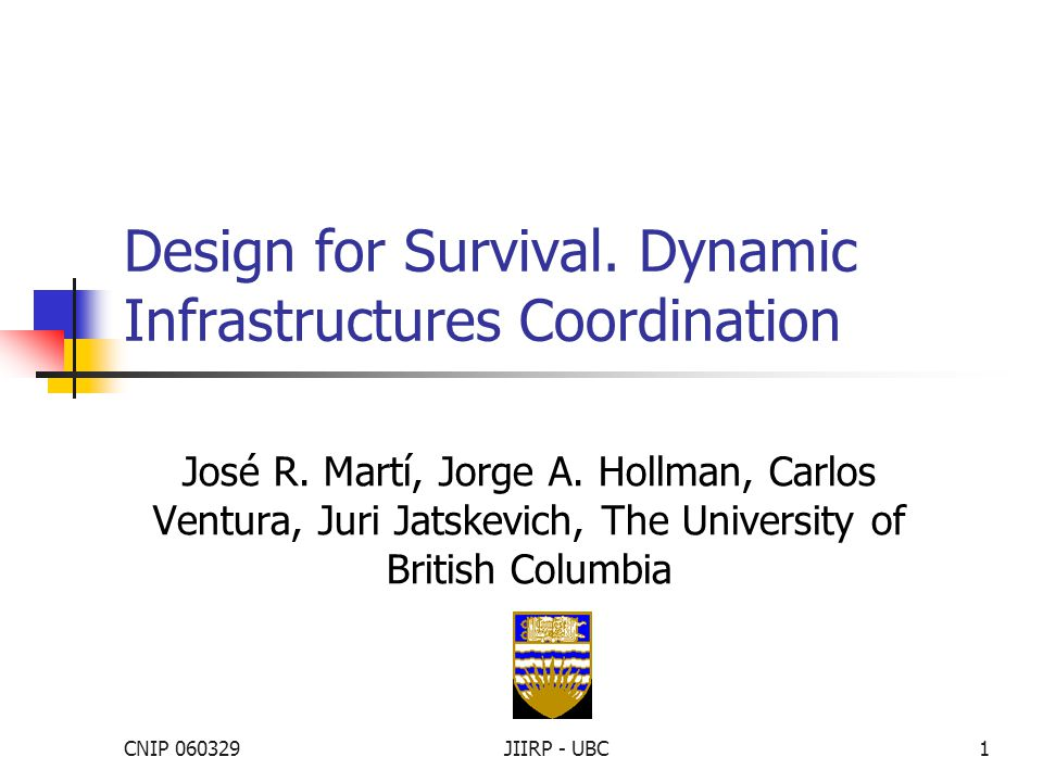 CNIP 060329JIIRP - UBC1 Design for Survival. Dynamic Infrastructures Coordination José R.