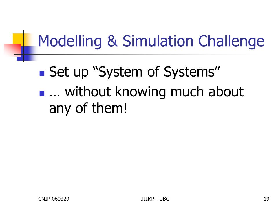 CNIP 060329JIIRP - UBC19 Modelling & Simulation Challenge Set up System of Systems … without knowing much about any of them!