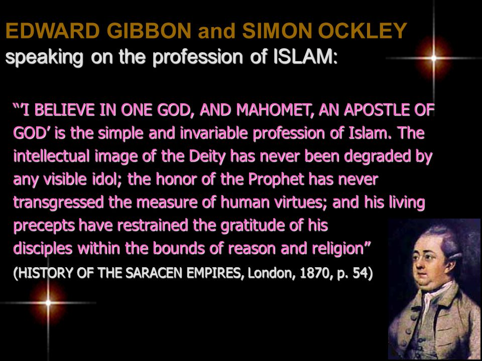 "EDWARD GIBBON and SIMON OCKLEY speaking on the profession of ISLAM: ""'I BELIEVE IN ONE GOD, AND MAHOMET, AN APOSTLE OF GOD' is the simple and invariab"