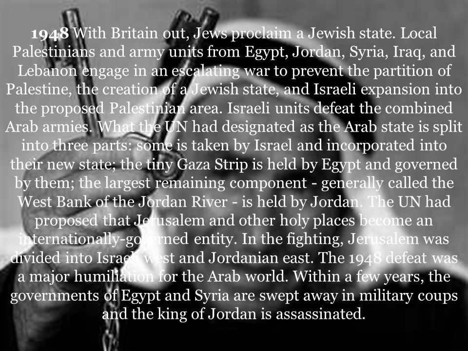 1948 With Britain out, Jews proclaim a Jewish state.
