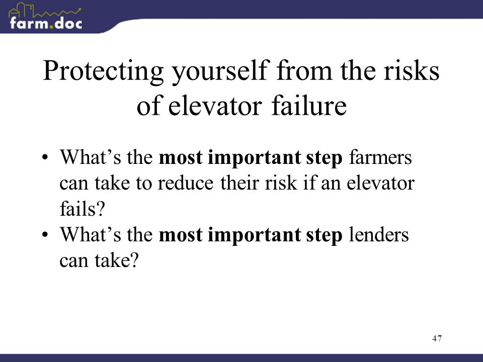 47 Protecting yourself from the risks of elevator failure What's the most important step farmers can take to reduce their risk if an elevator fails.