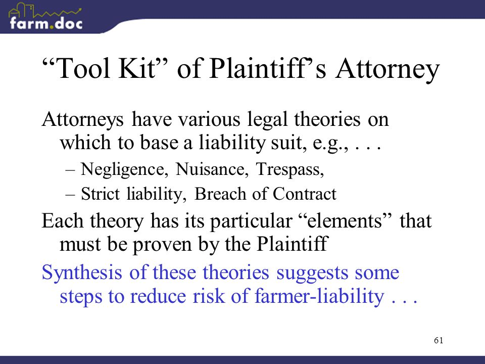 """61 """"Tool Kit"""" of Plaintiff's Attorney Attorneys have various legal theories on which to base a liability suit, e.g.,... –Negligence, Nuisance, Trespas"""