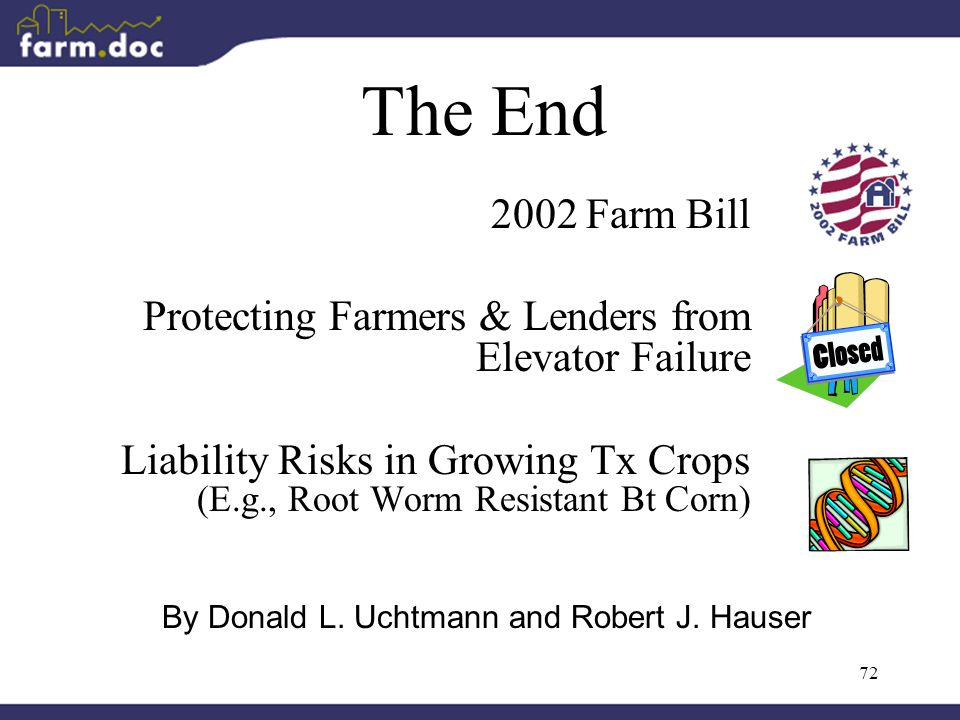 72 The End 2002 Farm Bill Protecting Farmers & Lenders from Elevator Failure Liability Risks in Growing Tx Crops (E.g., Root Worm Resistant Bt Corn) By Donald L.