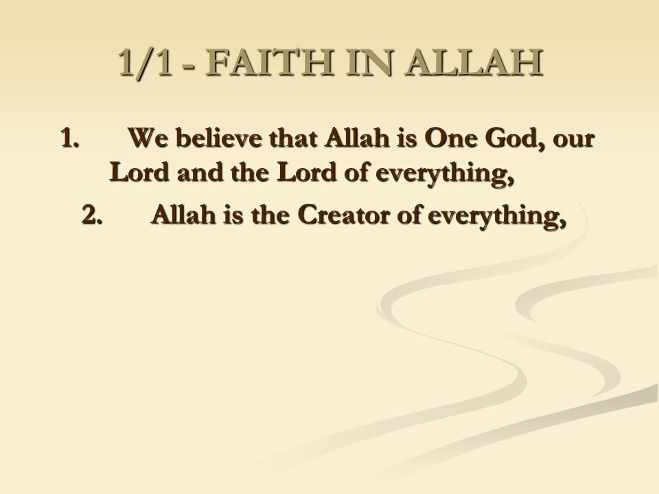 1/1 - FAITH IN ALLAH 1. We believe that Allah is One God, our Lord and the Lord of everything, 2. Allah is the Creator of everything,