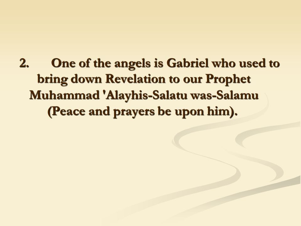 2. One of the angels is Gabriel who used to bring down Revelation to our Prophet Muhammad 'Alayhis-Salatu was-Salamu (Peace and prayers be upon him).