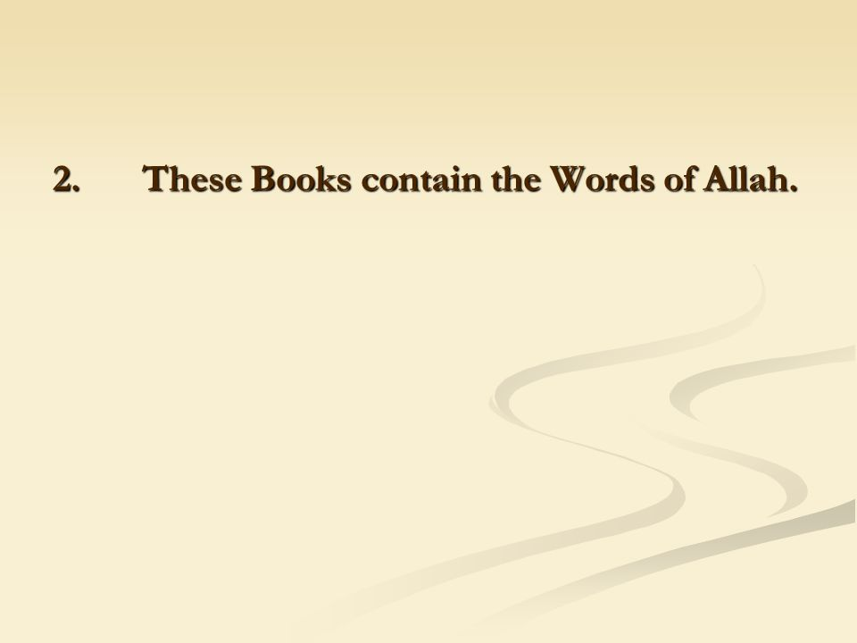 2. These Books contain the Words of Allah.