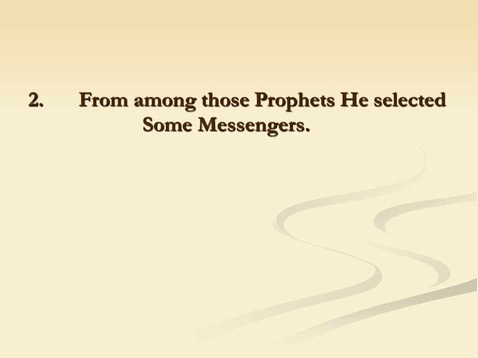 2. From among those Prophets He selected Some Messengers.