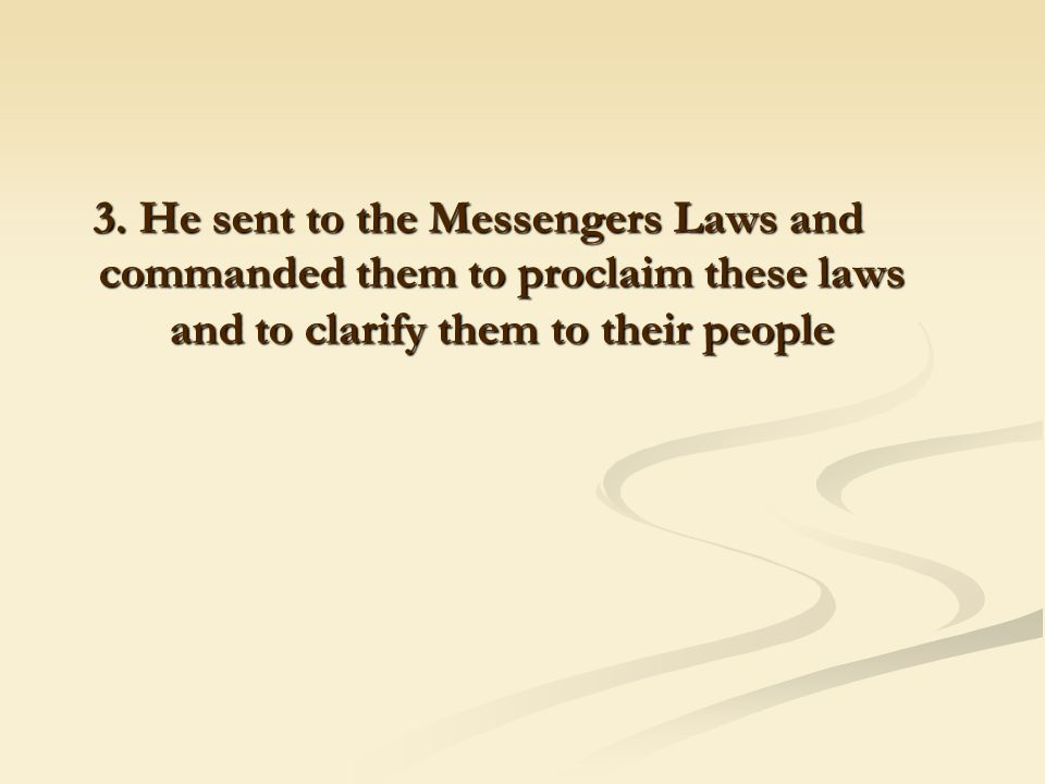 3. He sent to the Messengers Laws and commanded them to proclaim these laws and to clarify them to their people 3. He sent to the Messengers Laws and
