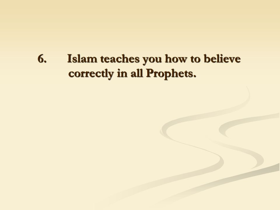 6. Islam teaches you how to believe correctly in all Prophets.