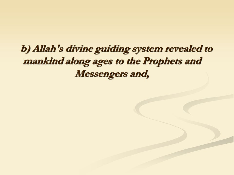 b) Allah's divine guiding system revealed to mankind along ages to the Prophets and Messengers and,