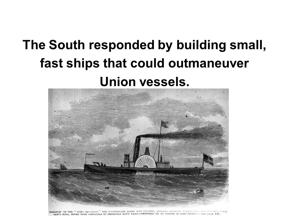 The South responded by building small, fast ships that could outmaneuver Union vessels.