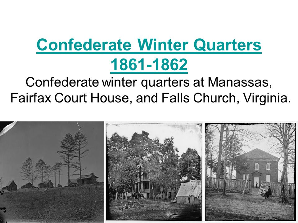 Confederate Winter Quarters 1861-1862 Confederate winter quarters at Manassas, Fairfax Court House, and Falls Church, Virginia.