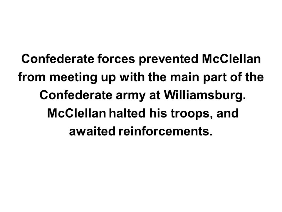 Confederate forces prevented McClellan from meeting up with the main part of the Confederate army at Williamsburg.