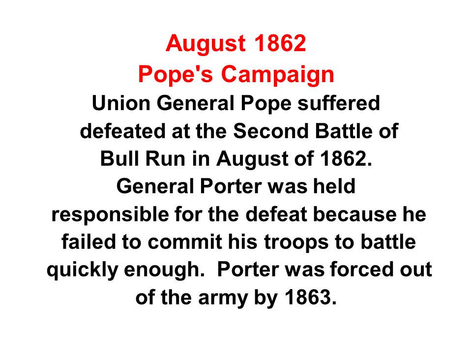 August 1862 Pope s Campaign Union General Pope suffered defeated at the Second Battle of Bull Run in August of 1862.