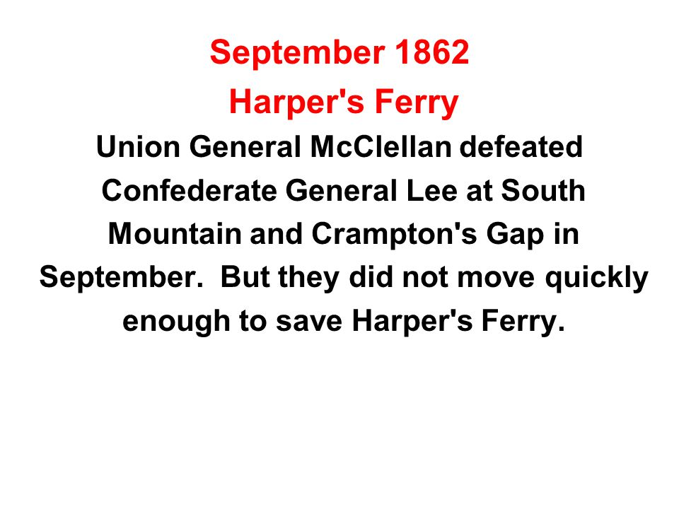 September 1862 Harper s Ferry Union General McClellan defeated Confederate General Lee at South Mountain and Crampton s Gap in September.