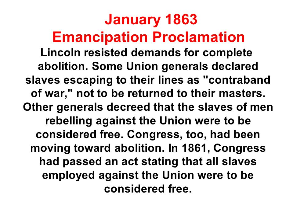 January 1863 Emancipation Proclamation Lincoln resisted demands for complete abolition.