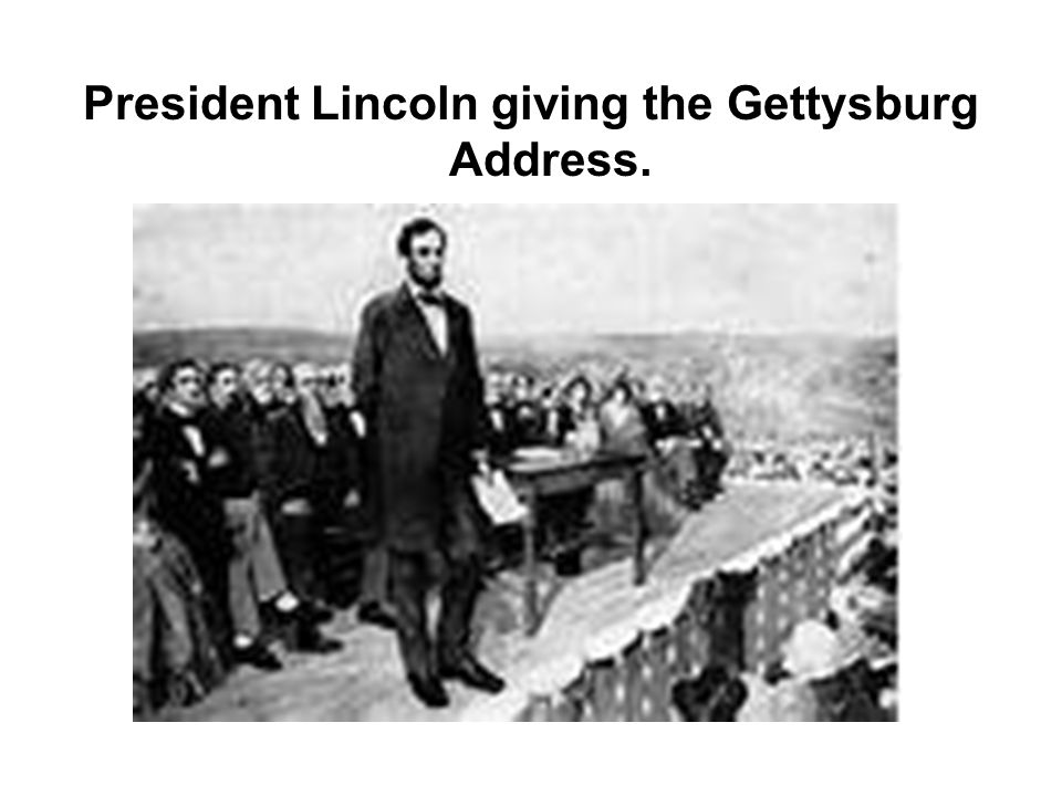 President Lincoln giving the Gettysburg Address.