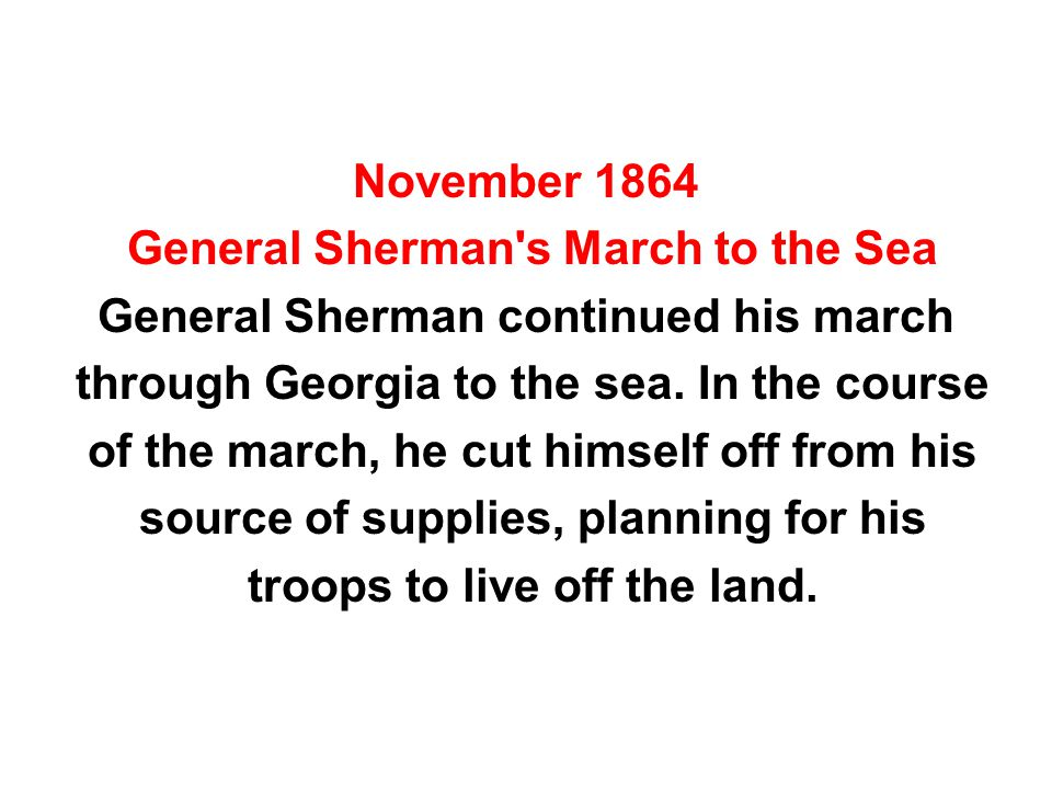 November 1864 General Sherman s March to the Sea General Sherman continued his march through Georgia to the sea.