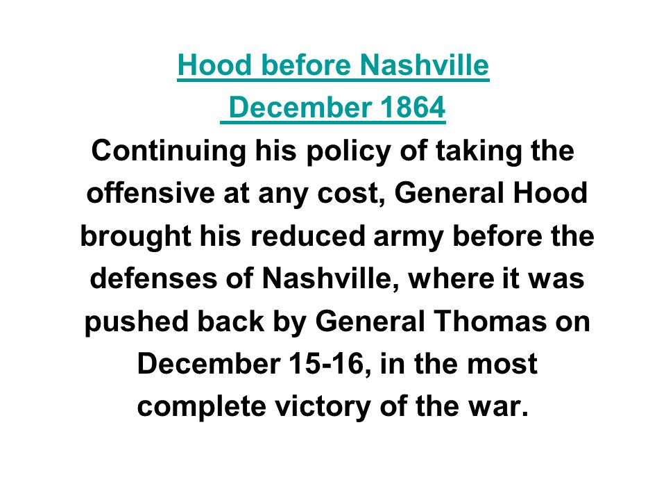 Hood before Nashville December 1864 Continuing his policy of taking the offensive at any cost, General Hood brought his reduced army before the defens