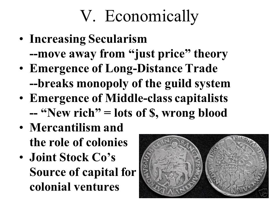 "V. Economically Increasing Secularism --move away from ""just price"" theory Emergence of Long-Distance Trade --breaks monopoly of the guild system Emer"