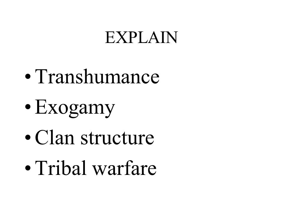 EXPLAIN Transhumance Exogamy Clan structure Tribal warfare