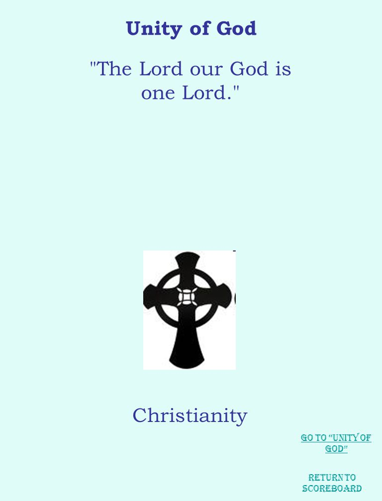 Unity of God Return to Scoreboard Christianity Go to Unity of God The Lord our God is one Lord.
