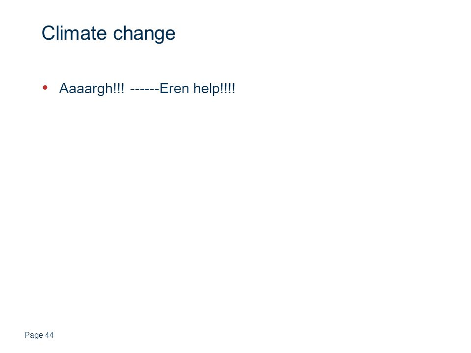 Page 44 Climate change Aaaargh!!! ------Eren help!!!!