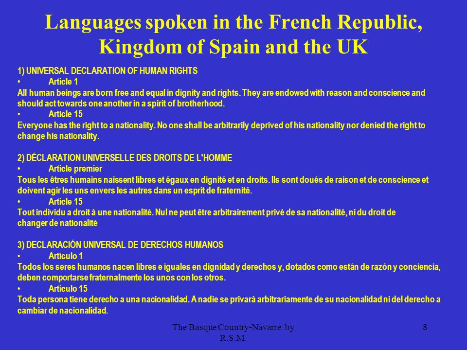 The Basque Country-Navarre by R.S.M. 8 Languages spoken in the French Republic, Kingdom of Spain and the UK 1) UNIVERSAL DECLARATION OF HUMAN RIGHTS A