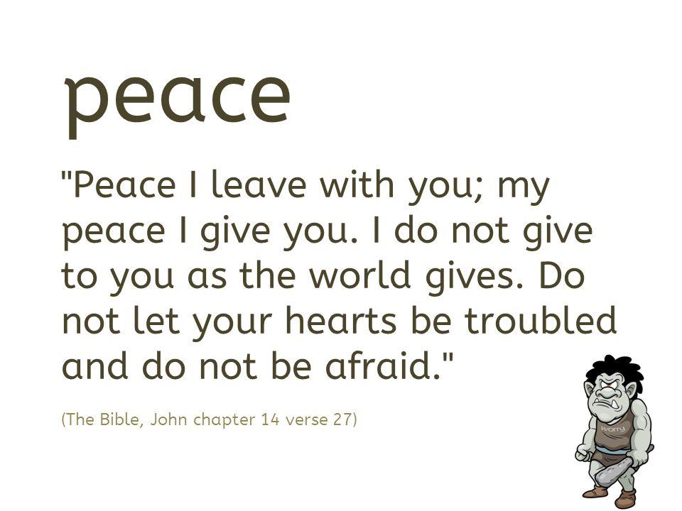 peace Peace I leave with you; my peace I give you.