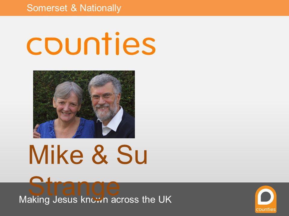 Making Jesus known across the UK Mike & Su Strange Somerset & Nationally