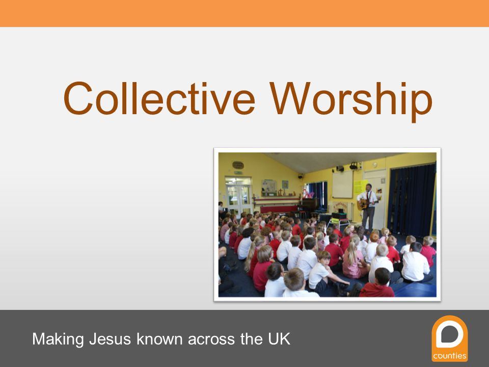 Making Jesus known across the UK Collective Worship