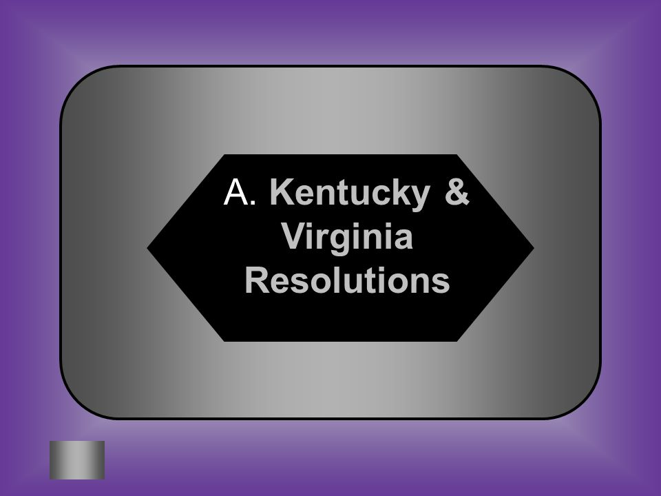 A:B: Kentucky & Virginia Resolutions Neutrality Proclamation #7 Claimed that states can judge whether a law is constitutional C:D: Judiciary Act Jay's Treaty