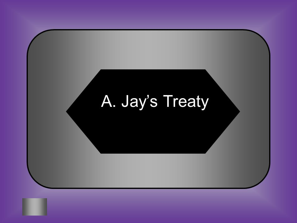 A:B: Jay's TreatyNeutrality Proclamation #8 Called for Britain to pay damages for seized American ships C:D: Judiciary Act Whiskey Rebellion