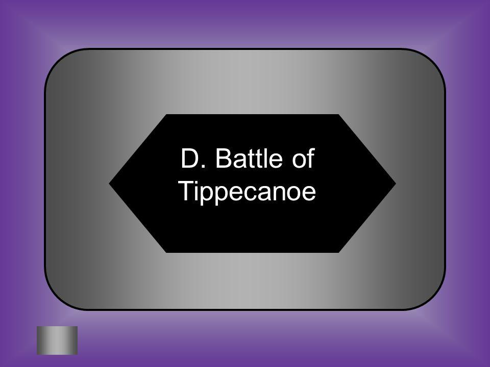 A:B: Battle of Shiloh Battle of Fredericksburg #13 Conflict that white settlers celebrated as a major victory C:D: Battle of Chancellorsville Battle of Tippecanoe