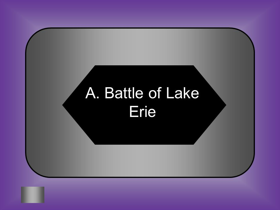 A:B: Battle of Lake Erie Battle of New Orleans #14 Conflict that resulted in victory despite poor preparation C:D: Battle of Chancellorsville Marbury