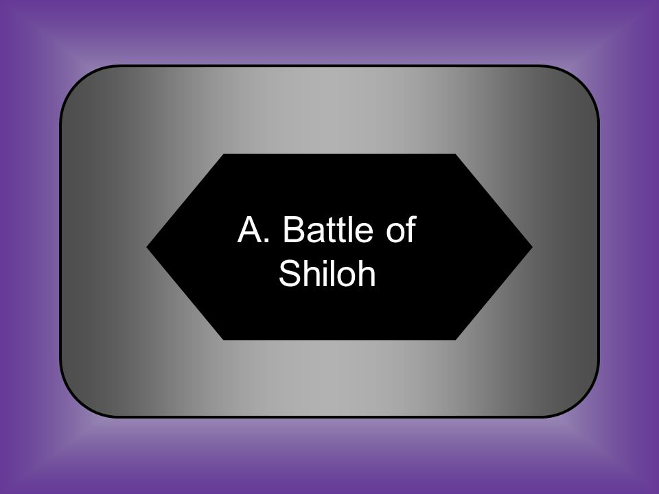 A:B: Battle of ShilohBattle of Bull Run #16 One of the bloodiest Civil War battles C:D: Battle of Antietam Battle of Fredericksburg