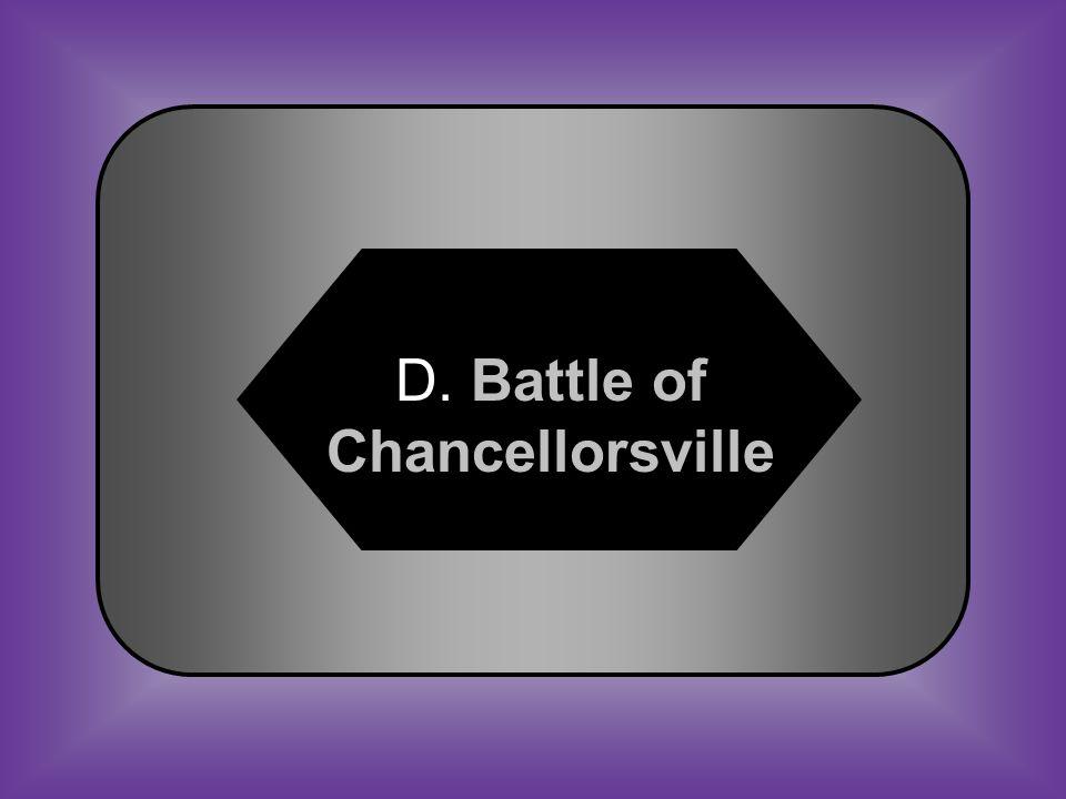 A:B: Battle of Bull Run Battle of Manassa #17 General Jackson's last battle C:D: Battle of Fredericksburg Battle of Chancellorsville