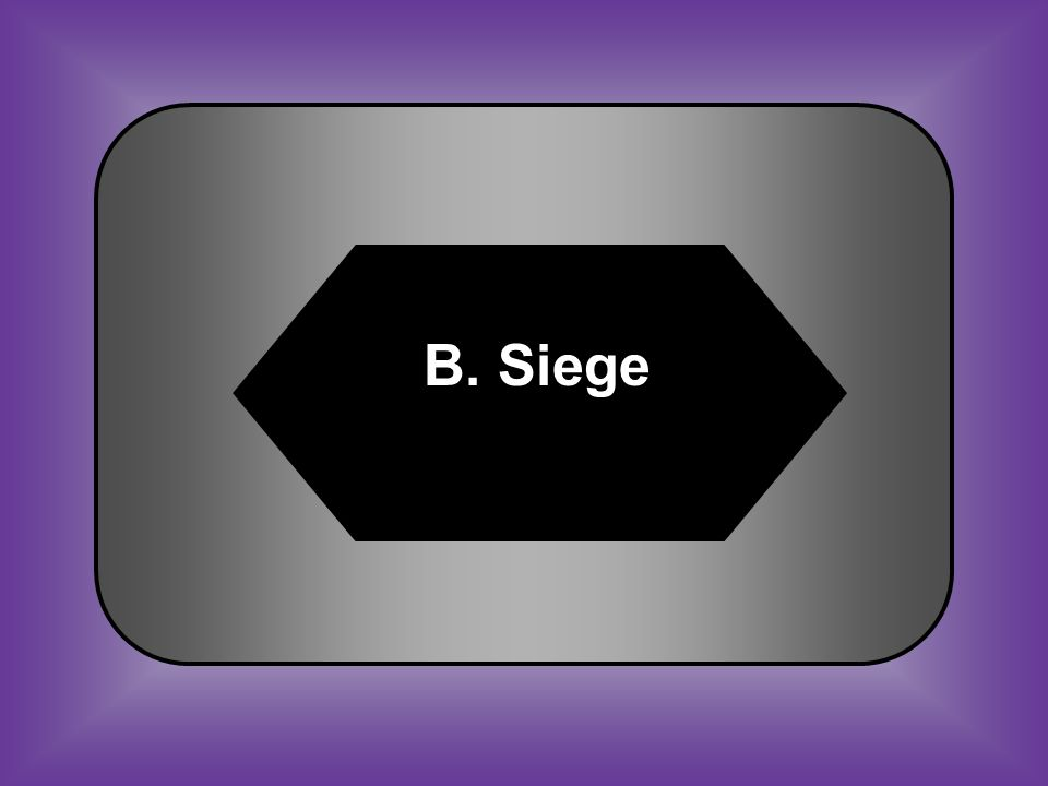 A:B: AmnestySiege C:D: Creole Faction #21 Attack in which enemy forces surround and try to capture a city or fort