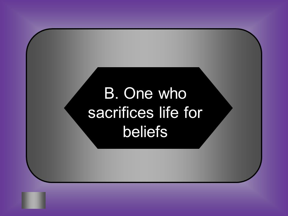 A:B: Proslavery person One who sacrifices life for beliefs #2 MARTYR C:D: Place where one is safe Government pardon