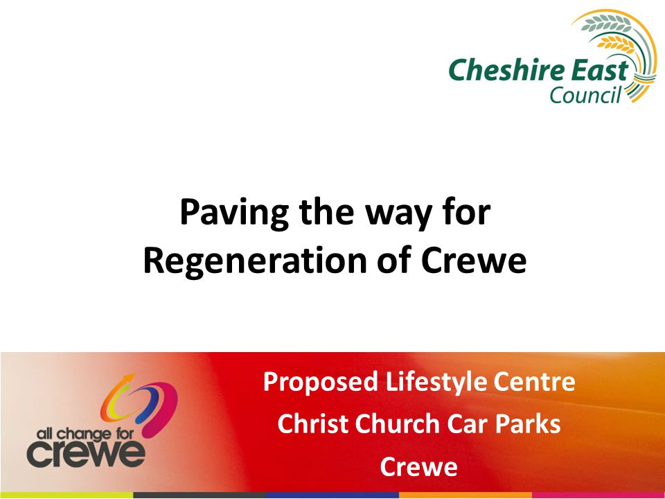 Paving the way for Regeneration of Crewe Proposed Lifestyle Centre Christ Church Car Parks Crewe