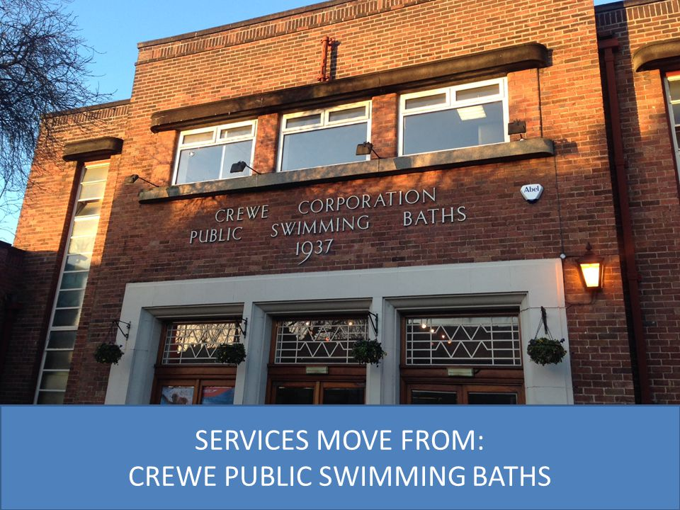 SERVICES MOVE FROM: CREWE PUBLIC SWIMMING BATHS
